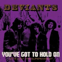 Deviants - You've Got To Hold On/ Let's Loot T