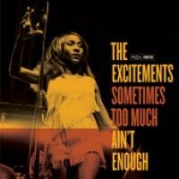 Excitements, The - *sometimes Too Much Ain't Enough