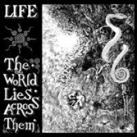 Life - The World Lies Across Them
