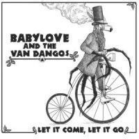 Babylove & The Van Dangos - Let It Come, Let It Go
