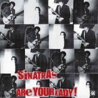 Sinatras - Are You Ready!