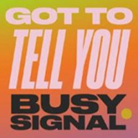 Busy Signal - Got To Tell You/stay So