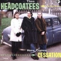 Headcoatees - Here Comes Cessation