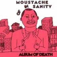 Moustache Of Insanity - Album Of Death
