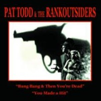 Pat Todd & The Rankoutsiders - Bang Bang & Then You're Dead/you Made A Hit