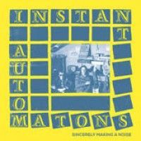 Instant Automatons - Sincerely Making A Noise