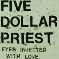 5 Dollar Priest - Eyes Injected With Love