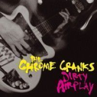 Chrome Cranks - Dirty Airplay: Radio Sessions Wmbr,