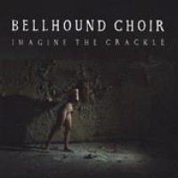 Bellhound Choir - Imagine The Crackle (+cd)