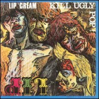 Lip Cream - Kill Ugly Pop