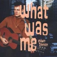 Johnson, Calvin - What Was Me
