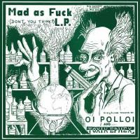 Oi Polloi/toxic Ephex - Mad As Fuck