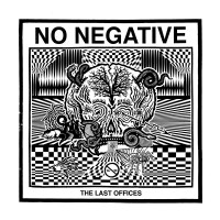 No Negative - The Last Offices