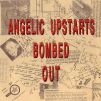 Angelic Upstarts - Bombed Out