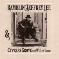 Ramblin' Jeffrey Lee & Cypress Grove With Willie Love - Ramblin' Jeffrey Lee & Cypress Grov