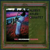 Ayler, Albert Quartet - The Hilversum Sessions