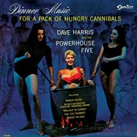 Harris, Dave & The Powerhouse Five - Dinner Music For A Pack Of Hungry Cannibals