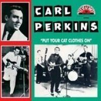 Perkins, Carl - Put Your Cat Clothes On