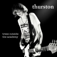 Moore, Thurston - Trees Outside The Academy (remastered)