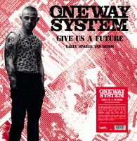 One Way System - Give Us A Future - The Singles And Demos
