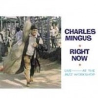 Mingus, Charles - Right Now. Live At The Jazz Workshop
