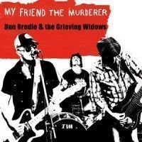 Brodie, Dan & The Grieving Widows - Myfriend The Murder