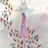 Lundvall, Tor - A Strangeness In Motion. Early Pop 1988-1999