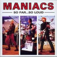 Maniacs - So Far...so Loud