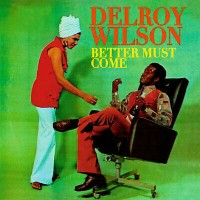 Wilson, Delroy - Better Must Come