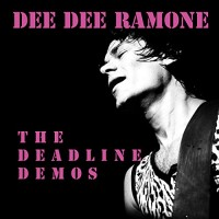 Ramone, Dee Dee - The Deadline Demos