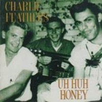 Feathers, Charlie - Uh Huh Honey