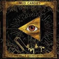 Mud Candies - What The Hell's Wrong With Heaven