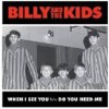 Billy And The Kids - When I See You/do You Need Me?