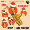 Mfc Chicken - Merry Flamin' Chickmas