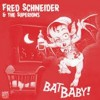 Schneider, Fred & The Superions - Bat Baby