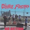 Portada de CONTROL FREAKS - NO ACTION/I CAN ONLY DREAM