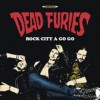Portada de DEAD FURIES - ROCK A CITY A GO GO