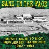 Portada de SAND IN THE FACE - MUSIC MADE TO RIOT: NEW JERSEY HARDCORE 82-83
