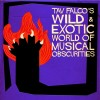 Various - Tav Falco's Wild & Exotic World Of Musical Obscuri