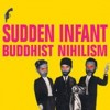 Portada de SUDDEN INFANT - BUDDHIST NIHILISM