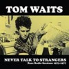 Waits, Tom - Never Talk To Strangers. Radio Sessions 1973-77