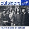 Portada de OUTSIDERS - TOUCH/BALLAD OF JOHN B.
