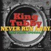 Portada de KING TUBBY - NEVER RUN AWAY-DUB PLATE SPECIALS