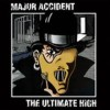 Portada de MAJOR ACCIDENT - THE ULTIMATE HIGH