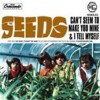 Seeds - Can't Seem To Make You Mine/i Tell Myself
