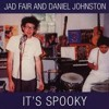 Fair, Jad & Johnston, Daniel - It's Spooky (2lp + Flexi)