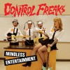 Portada de CONTROL FREAKS - MINDLESS ENTERTAINMENT