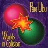 Portada de PERE UBU - WORLDS IN COLLISION