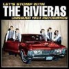 Rivieras - Let's Stomp With The Rivieras